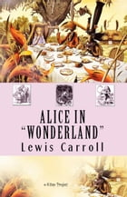 Alice in Wonderland: {Illustrated} by Lewis Carroll