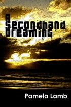 A Secondhand Dreaming by Pamela Lamb
