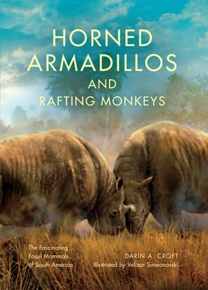 Horned Armadillos and Rafting Monkeys The Fascinating Fossil Mammals of South America