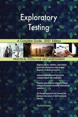 Exploratory Testing A Complete Guide - 2021 Edition by Gerardus Blokdyk
