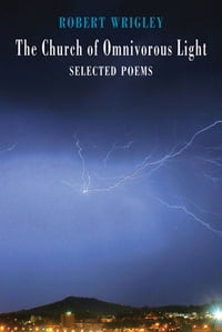 The Church of Omnivorous Light: Selected Poems