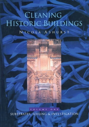 Cleaning Historic Buildings: v. 1 Substrates,  Soiling and Investigation