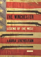 The Winchester: Legend of the West by Laura Trevelyan