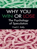 Why You Win or Lose: The Psychology of Speculation by Fred C. Kelly