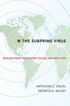 The Subprime Virus : Reckless Credit Regulatory Failure and Next Steps: Reckless Credit, Regulatory Failure, and Next Steps by Kathleen C. Engel;Patricia A. McCoy
