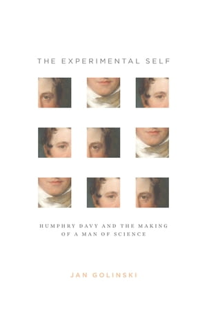 The Experimental Self Humphry Davy and the Making of a Man of Science