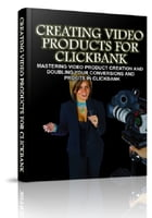 Creating Video Products For Clickbank by Anonymous