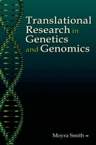 Translational Research in Genetics and Genomics by Moyra Smith, M.D.