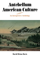 Antebellum American Culture: An Interpretive Anthology by David Brion Davis