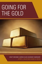 Going for the Gold: How to Become a World-Class Academic Fundraiser by Jeffrey L. Buller