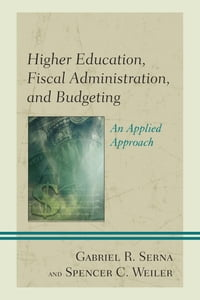 Higher Education, Fiscal Administration, and Budgeting: An Applied Approach