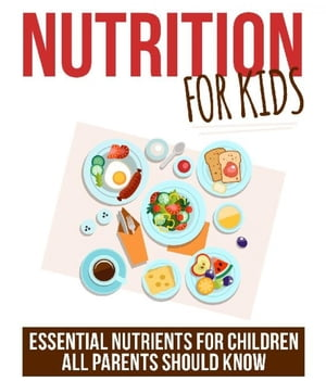 Nutrition for Kids: Essential Nutrients for Children all Parents should know by Jato Baur
