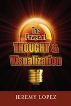 The Power of Thought and Visualization by Jeremy Lopez