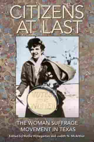 Citizens at Last: The Woman Suffrage Movement in Texas