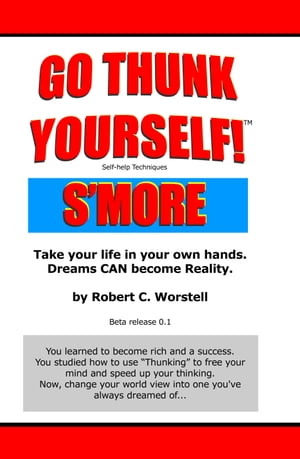Go Thunk Yourself! S'more Take Your Life in Your Own Hands,  Dreams Can Become Reality.