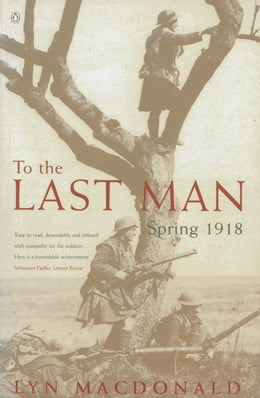 Book To the Last Man: Spring 1918 by Lyn MacDonald