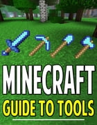 Minecraft Guide to Tools: Recipes and More! by Aqua Apps