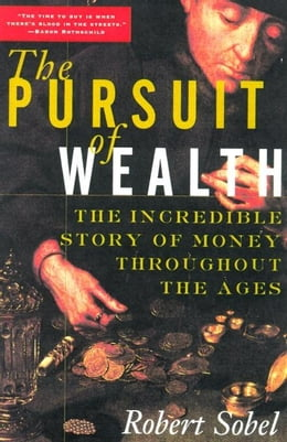 Book The Pursuit of Wealth: The Incredible Story of Money Throughout the Ages of Wealth by Sobel, Robert