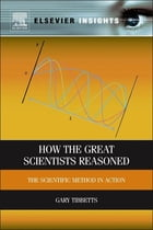 How the Great Scientists Reasoned: The Scientific Method in Action by Gary G. Tibbetts