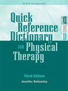 Quick Reference Dictionary for Physical Therapy: Third Edition by Jennifer Bottomley