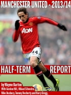 Manchester United 2013-14: The Half Term Report by Wayne Barton