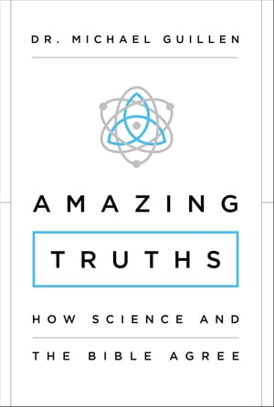 Amazing Truths How Science and the Bible Agree