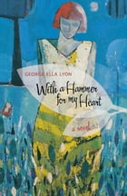 With a Hammer for My Heart: A Novel by George Ella Lyon