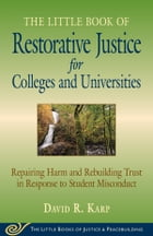 Little Book of Restorative Justice for Colleges and Universities: Repairing Harm And Rebuilding…