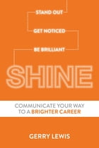 SHINE. Stand Out. Get Noticed. Be Brilliant.