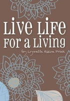 Live Life For A Living: An Inspirational Guide To Help Turn Dreams Into Reality by Lynnette Rozine Prock
