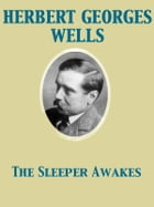 The Sleeper Awakes A Revised Edition of When the Sleeper Wakes by Herbert George Wells