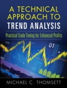 A Technical Approach To Trend Analysis: Practical Trade Timing for Enhanced Profits by Michael C. Thomsett