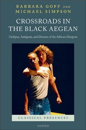 Crossroads in the Black Aegean Oedipus,  Antigone,  and Dramas of the African Diaspora