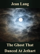 The Ghost That Danced At Jethart by Jean Lang