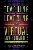 Teaching and Learning in Virtual Environments: Archives, Museums, and Libraries: Archives, Museums…