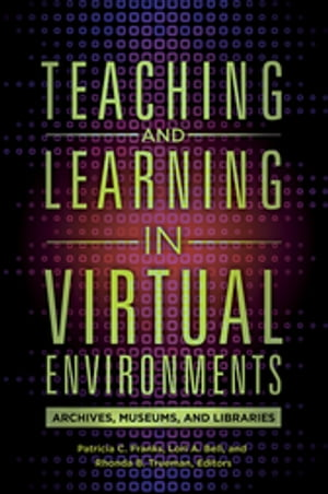 Teaching and Learning in Virtual Environments: Archives,  Museums,  and Libraries Archives,  Museums,  and Libraries