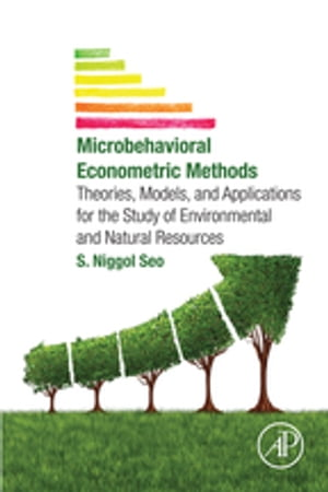 Microbehavioral Econometric Methods Theories,  Models,  and Applications for the Study of Environmental and Natural Resources