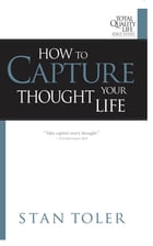 How to Capture Your Thought Life by Stan Toler