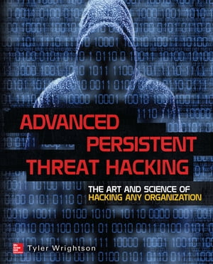 Advanced Persistent Threat Hacking The Art and Science of Hacking Any Organization
