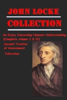 The Complete Philosophy Political Essays Anthologies of John Locke by John Locke