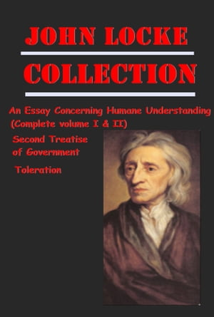 The Complete Philosophy Political Essays Anthologies of John Locke