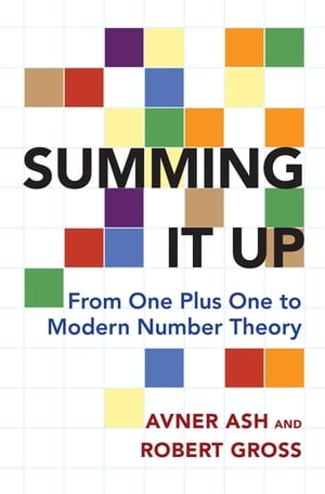 Summing It Up From One Plus One to Modern Number Theory
