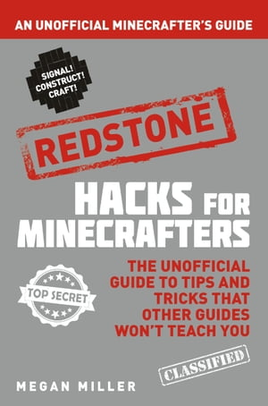 Hacks for Minecrafters: Redstone An Unofficial Minecrafters Guide
