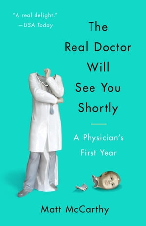 The Real Doctor Will See You Shortly A Physician's First Year