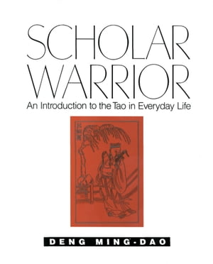 Scholar Warrior An Introduction to the Tao in Everyday Life