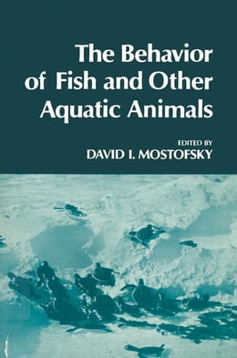 Book The Behavior of Fish and Other Aquatic Animals by Mostofsky, David