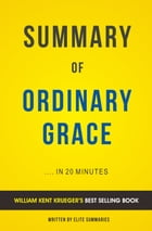 Summary of Ordinary Grace: by William Kent Krueger , Includes Analysis by Elite Summaries