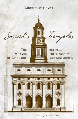 Joseph?s Temples The Dynamic Relationship between Freemasonry and Mormonism