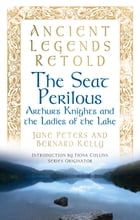 Seat Perilous: Arthur's Knights and the Ladies of the Lake