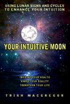 Your Intuitive Moon by T.J. MacGregor